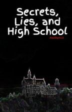 Secrets, Lies, and High School by AlexStark14