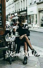 Bump In The Café | ✔ by sassy_trashy_classy