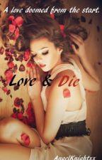 Love and Die ON HOLD by AngelKnightxx