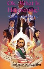 Ok.. what is happening (a Hamilton fanfic) by satans-1daughter