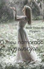 O meu namorado é um Príncipe - 1°Livro by andreiasantos2015