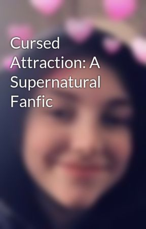 Cursed Attraction: A Supernatural Fanfic  by JessikaArchie