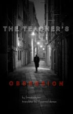 The Teacher's Obsession by flowersofdemon