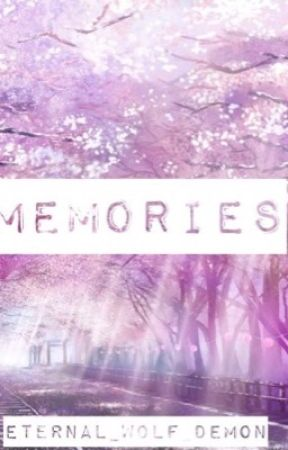 Memories (Rewritten!) by eternal_wolf_demon