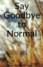 Say Goodbye to Normal by Graceland_2018