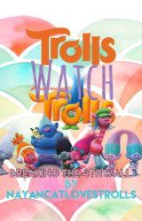 Trolls Watch Trolls by NayanCatLovesTrolls