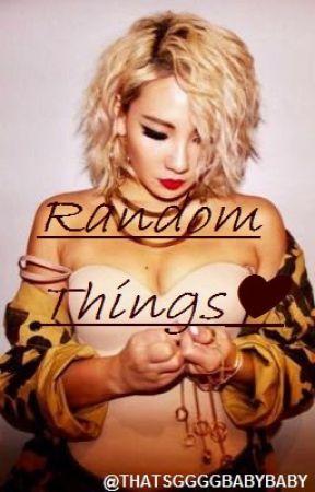 Random Things❤ by ThatsGGGGBabyBaby