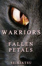 Warriors || Fallen Petals by Seikiatsu