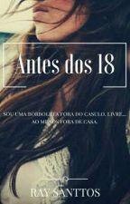 Antes dos 18 - (Trilogia dos 18) by RaaySan