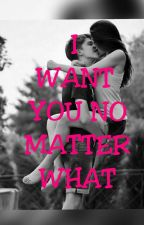 I Want You No Matter What (Completed) by shadae80101