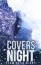 Covers Night 🌙 [ABIERTO] by Team-GoodNight