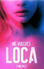 Me vuelves LOCA©  (EDITANDO)  by CYMLopez