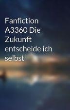 Fanfiction A3360 Die Zukunft entscheide ich selbst by chiwa_003