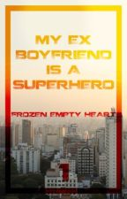 My ex-boyfriend is a superhero by Frozenemptyheart