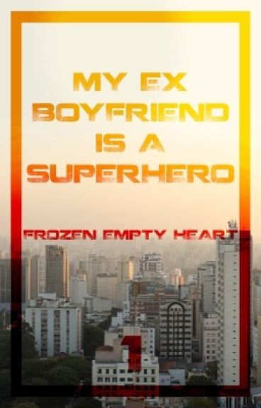 My ex-boyfriend is a superhero
