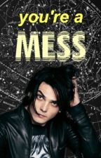 You're a Mess (Frerard) by framkiero