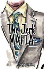 The Jerk Mafia (PENDING) by LhieaStory