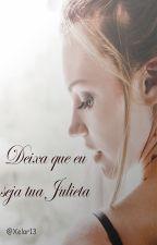 Déjame ser tu Julieta [En corrección] by Xelar13