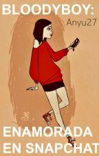 BloodyBoy: Enamorada En Snapchat.//PGP2017// by Anyu27