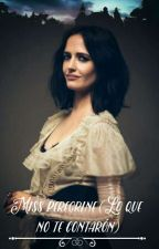 Miss peregrine (lo que no te contaron)  by Emely12lovebooks