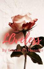 Loveless by Satans_lil_monster