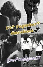 Us? Together? oneshots by EmoPunkQueen23