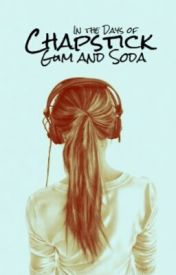 In the Days of Chapstick  Gum and Soda by KissingSunshine