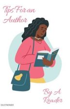 Tips For an Author by a Reader by DulcetWonder