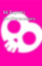 Mi Espíritú (Im)Perecedero by AlbeiroCamacho