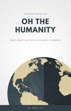 Oh The Humanity!- societal rants by shell_ib
