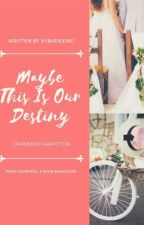 Maybe This Is Our Destiny by AisyaAzhh