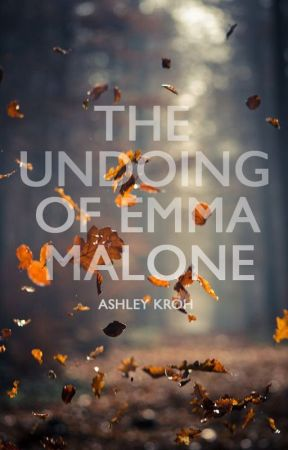 The Undoing of Emma Malone by ashleykroh