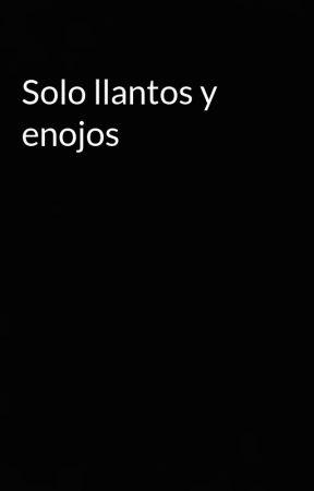 Solo llantos y enojos by NoeS566