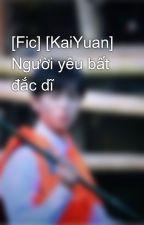 [Fic] [KaiYuan] Người yêu bất đắc dĩ by Khai_Anh_09