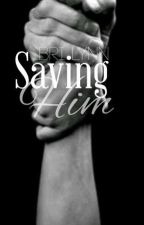 Saving Him by BriLynnbooks