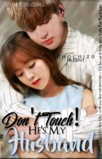 Don't Touch! He's My Husband (wattys2017) by Chochizu