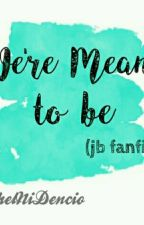 We're Meant To Be (JB Fanfic) by NhelNiDencio