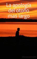 La apología del otoño mas largo by 00xxzxcuzxme00
