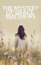 The Mystery of Grace Matthews by AspiringAuthor19