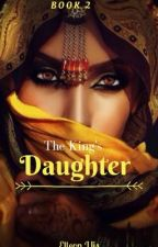 The King's Daughter(book 2) by elleonrosk