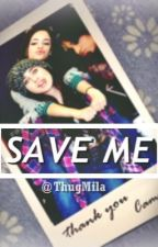 Save Me [Camren]  by ThugMila