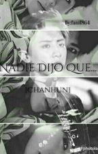 Nadie Dijo Que... [Chanhun] by fani1864