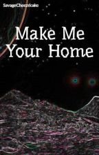 Make Me Your Home by insertmeme_here