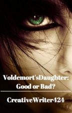 Voldemort's Daughter: Good or Bad? by CreativeWriter424