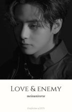 Love & Enemy [ FF BTS | Kim Taehyung ] by Sugarvit