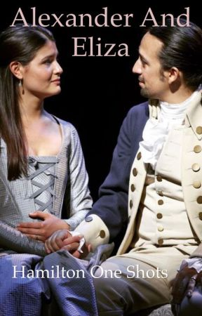 Hamilton One Shots! Alexander and Eliza by rinymichelle321