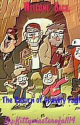 Welcome Back: The Return of Gravity Falls. by Kittymasterofall14