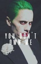 You Don't Own Me • {The Joker} by jaceherondales