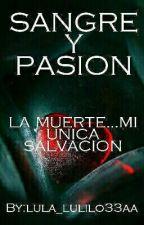 SANGRE Y PASION: LA MUERTE...MI UNICA SALVACION (Historia Corta) by lula_lulilo33aa