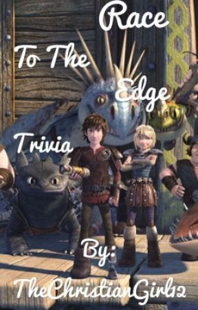 Race To The Edge Trivia  by TheChristianGirl12